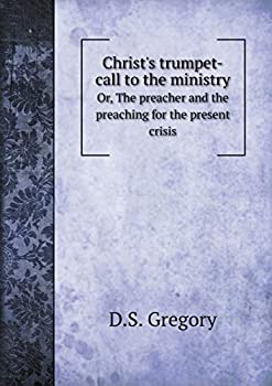 Paperback Christ's Trumpet-Call to the Ministry or, the Preacher and the Preaching for the Present Crisis Book
