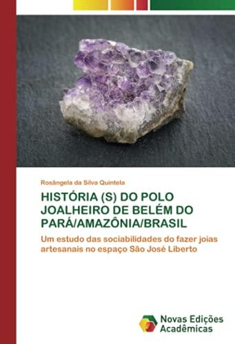 HISTÓRIA (S) DO POLO JOALHEIRO DE BELÉM DO PARÁ/AMAZÔNIA/BRASIL: Um estudo das sociabilidades do fazer joias artesanais no espaço São José Liberto