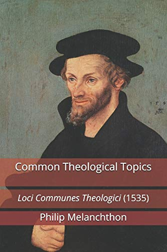 Common Theological Topics: Loci Communes Theologici (1535)