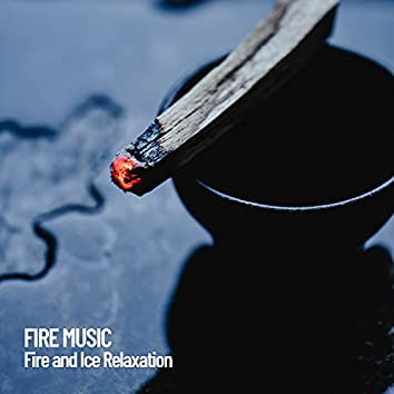 Fire Music: Fire and Ice Relaxation