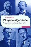 L'Algérie algérienne - Fin d'un empire, naissance d'une nation