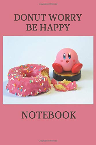 Donut worry Be happy notebook: Funny lined notebook,donut notebook for girls and kids,birthday gift,for donut lovers,don't worry