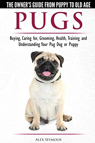 Pugs - The Owner's Guide from Puppy to Old Age