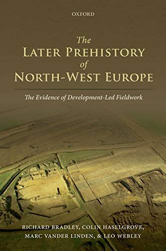 The Later Prehistory of North-West Europe: The Evidence of Development-Led Fieldwork