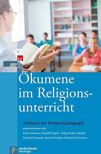 Ökumene im Religionsunterricht (Jahrbuch der Religionspädagogik (JRP)): Jahrbuch der Religionspädagogik 2016