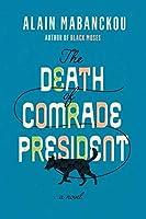 The Death of Comrade President: A Novel