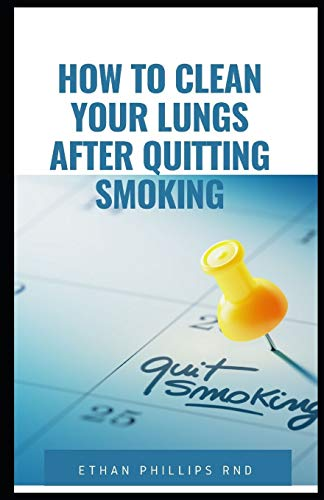 HOW TO CLEAN YOUR LUNGS AFTER QUITTING SMOKING: Best Ways Of Having And Maintaining Healthy Lungs After Quitting Smoking