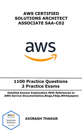 AWS Certified Solutions Architect Associate (SAA-C02): One Thousand One Hundred (1100) Practice Questions & 2 Practice Exams