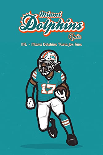 Miami Dolphins Quiz: NFL - Miami Dolphins Trivia for Fans: Father's Day Gift (English Edition)