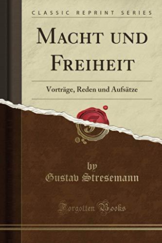 Macht und Freiheit (Classic Reprint): Vorträge, Reden und Aufsätze
