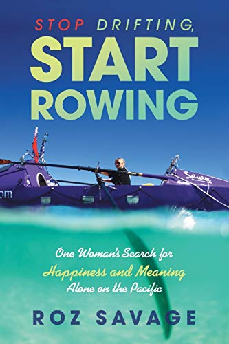 Image of Stop Drifting, Start Rowing: One Woman's Search for Happiness and Meaning Alone on the Pacific