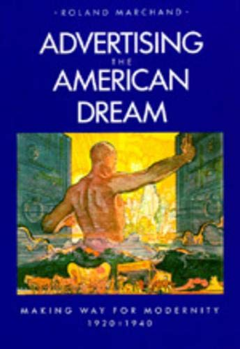 Image OfMarchand, R: Advertising The American Dream: Making Way For Modernity, 1920-1940