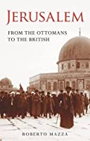 Jerusalem: From the Ottomans to the British (Library of Middle East History) by Roberto Mazza(2013-12-18)