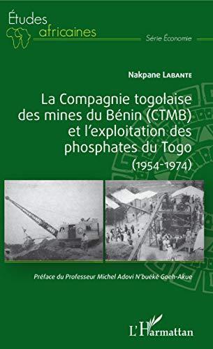 La compagnie togolaise des mines du Bénin (CTMB) et l'exploitation des phosphates du Togo: (1954-1974)