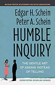 Humble Inquiry, Second Edition: The Gentle Art of Asking Instead of Telling by [Edgar H. Schein, Peter A. Schein]