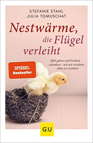 Nestwärme, die Flügel verleiht: Halt geben und Freiheit schenken - wie wir erziehen, ohne zu erziehen (GU Einzeltitel Partnerschaft & Familie)