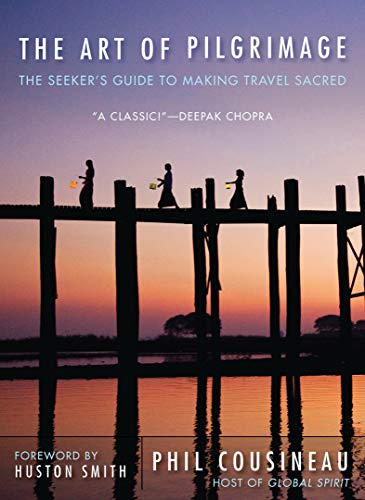 The Art of Pilgrimage: The Seeker's Guide to Making Travel Sacred (English Edition)