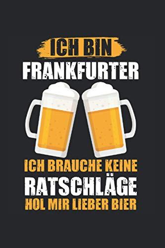 Ich bin Frankfurter ich brauche keine Ratschläge hol mir lieber Bier: Frankfurt Am Main Frankfurter Notizbuch Tagebuch Liniert A5 6x9 Zoll Logbuch Planer Geschenk