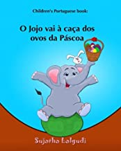 Children's Portuguese book: O Jojo vai a caca dos ovos da Pascoa: Portuguese for kids (Portuguese edition), Portuguese picture book, Portuguese ... em portugues (livro dos animais)) (Volume 3)