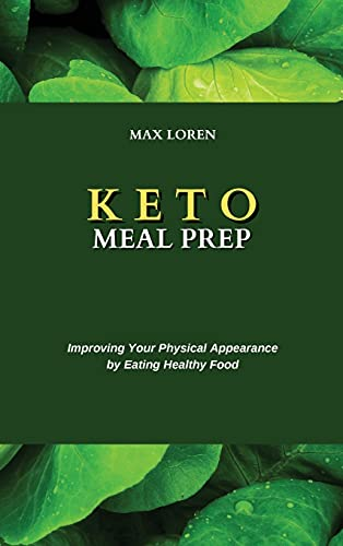 KETO MEAL PREP: Improving Your Physical Appearance by Eating Healthy Food