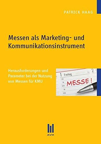 Messen als Marketing- und Kommunikationsinstrument: Herausforderungen und Parameter bei der Nutzung von Messen für KMU