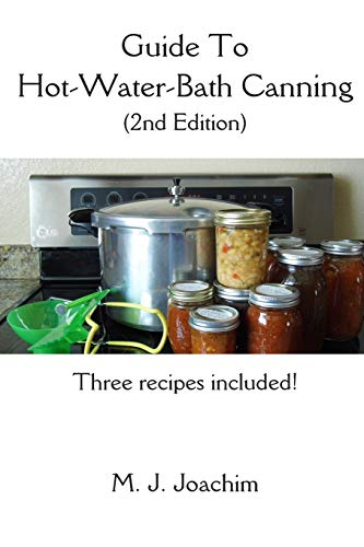 Guide to Hot-Water-Bath Canning: 2nd Edition