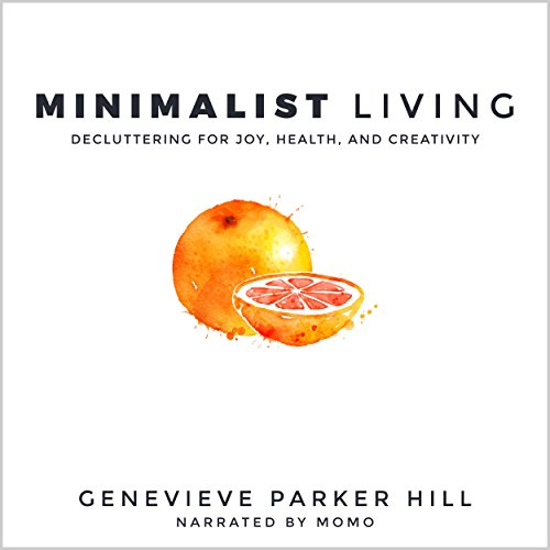 Minimalist Living: Decluttering for Joy, Health, and Creativity audiobook cover art