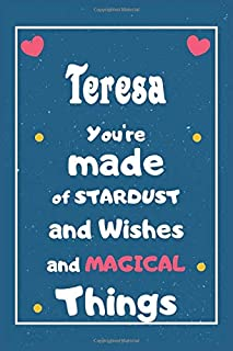 Teresa You are made of Stardust and Wishes and MAGICAL Things: Personalised Name Notebook, Gift For Her, Christmas Gift, G...