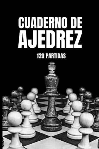 Cuaderno de Ajedrez 120 Partidas: Registra todos tus Resultados de los Torneos o Campeonatos en este Registro para apuntar hasta 50 Movimientos por ... para mejorar su táctica y ser el Rey