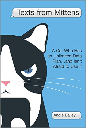 Texts from Mittens: A Cat Who Has an Unlimited Data Plan…and Isn't Afraid to Use It
