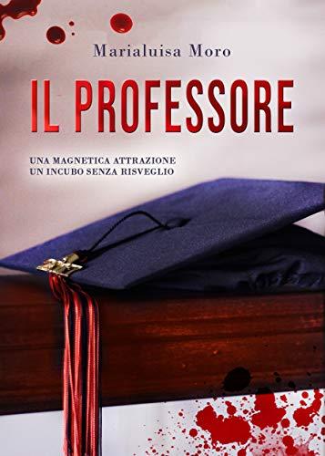 IL PROFESSORE: Un incubo senza risveglio, un noir dalle emozioni forti