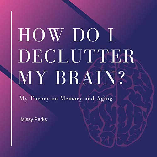 How Do I Declutter My Brain?: My Theory on Memory and Aging audiobook cover art