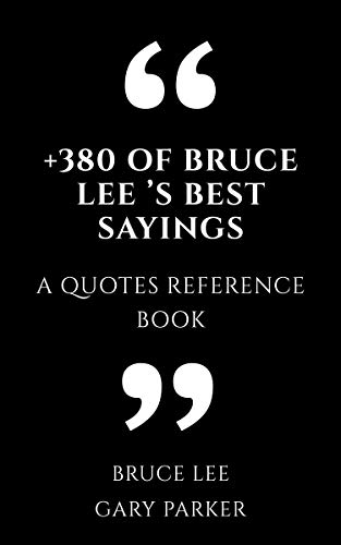 +380 Of Bruce Lee 's Best Sayings: A Quotes Reference Book (English Edition)
