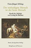 Der mitleidigste Mensch ist der beste Mensch: Poetik des Mitleids von Lessing bis Buechner