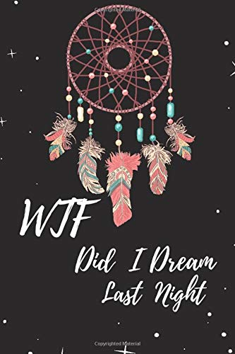 What The Fuck Did I Dream Last Night: Dream Interpretations, Dream Journal, Record Notebook , diary For Recording Dream, perfct gift , 6' x 9' , 100 pages.