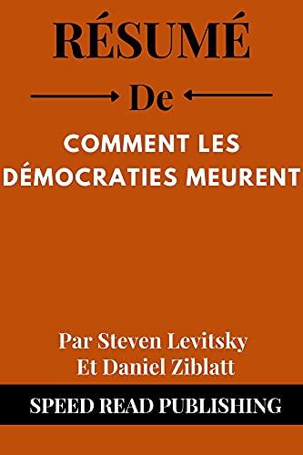 Couverture du livre Résumé De Comment Les Démocraties Meurent Par Steven Levitsky Et Daniel Ziblatt: (How Democracies Die French Edition)