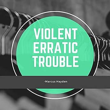 Violent Erratic Trouble