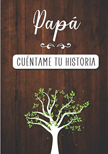 Papá Cuéntame tu historia: Diario de Memorias para que tu Padre lo complete con la Historia de su Vida