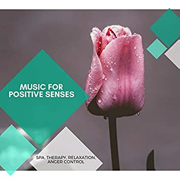 Music For Positive Senses - Spa Therapy, Relaxation, Anger Control