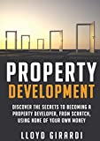Property Development - 2nd edition - Discover the secrets to becoming a Property Developer, from scratch, using none of your own money