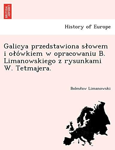 Galicya Przedstawiona S Owem I O O Wkiem W Opracowaniu B. Limanowskiego Z Rysunkami W. Tetmajera.