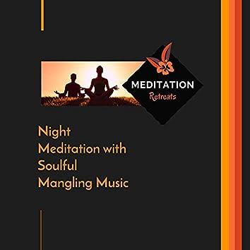 Night Meditation With Soulful Mangling Music