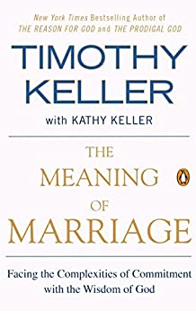 The Meaning of Marriage: Facing the Complexities of Commitment with the Wisdom of God by [Timothy Keller, Kathy Keller]