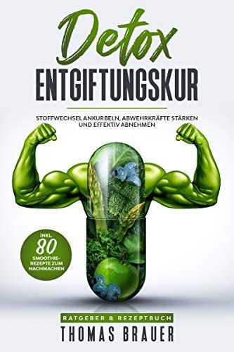 DETOX - Stoffwechsel ankurbeln: Die 80 besten Smoothie-Rezepte um den Körper zu entgiften und abzunehmen