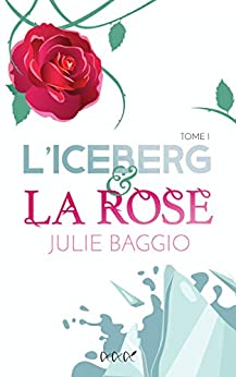 L'Iceberg et la Rose (French Edition) by [Julie BAGGIO]