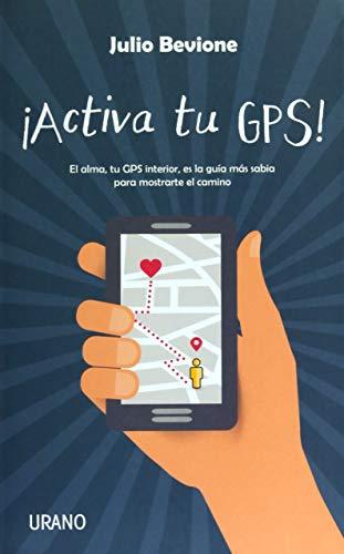 ¡Activa tu GPS!: El alma, tu GPS interior, es la guía más sabia para mostrarte el camino (Crecimiento personal)