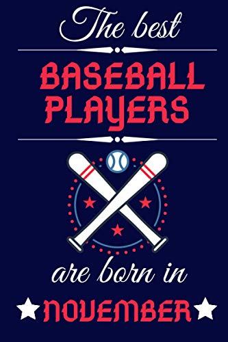 The best Baseball Players are born in November: Birthday Gift Journal, Lined Notebook, Diary, Logbook, Perfect Gift For Girls, Boys, Women and men