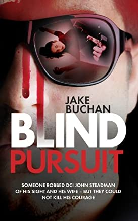 Blind Pursuit: Someone robbed DCI John Steadman of his sight and his wife - but they could not kill his courage