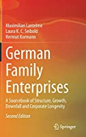 German Family Enterprises: A Sourcebook of Structure, Growth, Downfall and Corporate Longevity