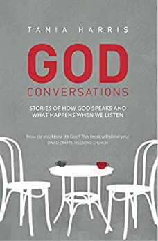 God Conversations: Stories of How God Speaks and What Happens When We Listen by [Tania Harris]